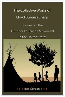 The Collective Works of Lloyd Burgess Sharp: Pioneer of the Outdoor Education Movement in the United States