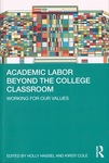 Academic Labor Beyond the College Classroom: Working for Our Values by Kirsti Cole