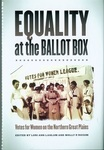 Equality at the Ballot Box: Votes for Women on the Northern Great Plains by Lori Ann Lahlum