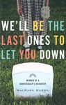 We'll Be the Last Ones to Let You Down: Memoir of a Gravedigger's Daughter by Rachel Hanel