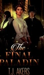 The Final Paladin by T.J. Akers