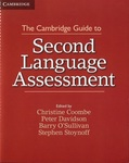 The Cambridge Guide to Second Language Assessment by Christine A. Coombe, Peter Davidson, Barry O'Sullivan, and Stephen Stoynoff