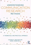 Understanding Communication Research Methods: A Theoretical and Practical Approach by Stephen Michael Croucher and Daniel Cronn-Mills