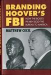Branding Hoover's FBI: How the Boss's PR Men Sold the Bureau to America by Matthew Cecil
