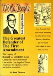 The Greatest Defender of The First Amendment: The Legacy of Robert C. Lobdell's Legal Career in First Amendment Law at the Los Angeles Times: A Reference for Reporters, Editors and Student Journalists
