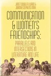 Communication and Women's Friendships: Parallels and Intersections in Literature and Life