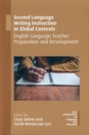 Second Language Writing Instruction in Global Contexts: English Language Teacher Preparation and Development.